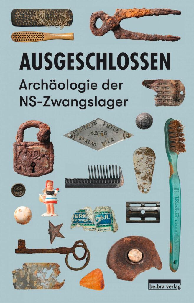 Ausgeschlossen – Archäologie der NS-Zwangslager