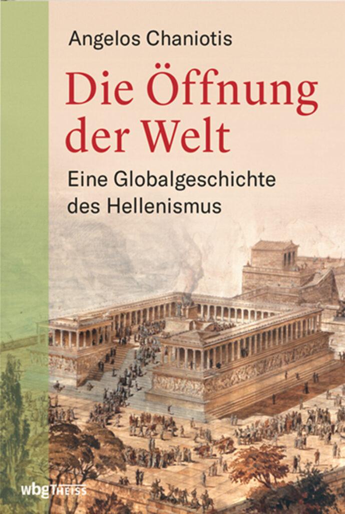 Die Öffnung der Welt – Eine Globalgeschichte des Hellenismus