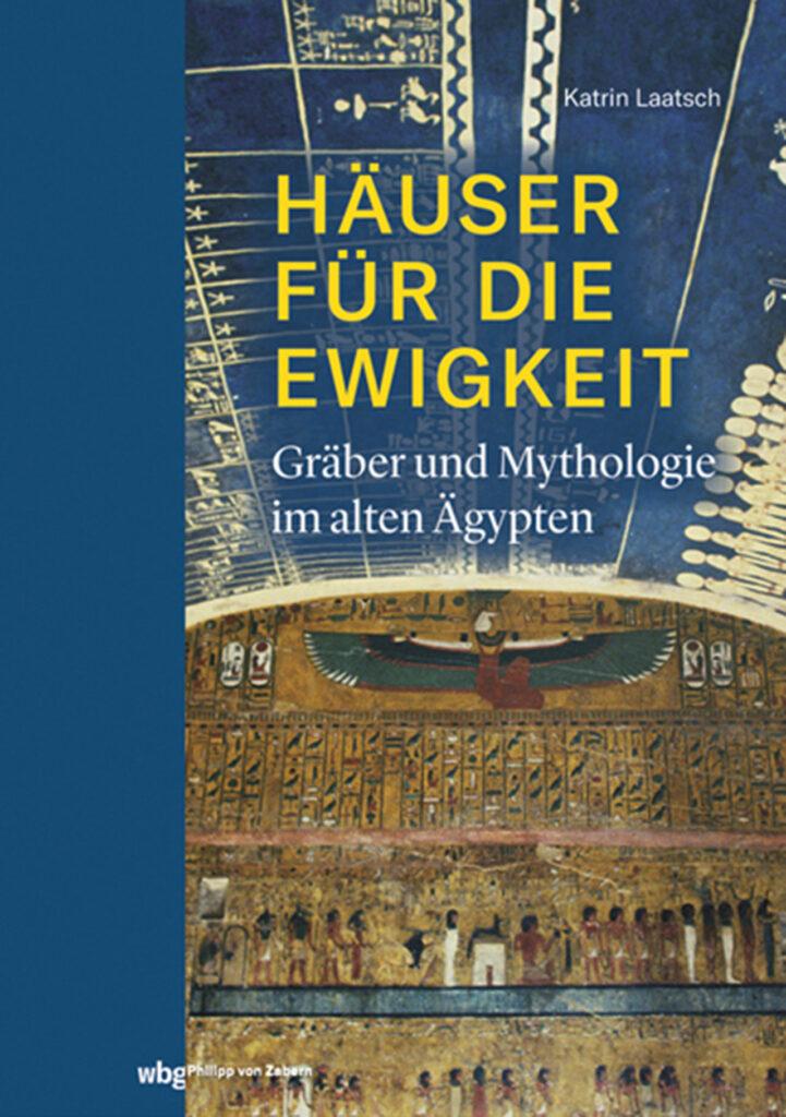 Häuser für die Ewigkeit – Gräber und Mythologie im alten Ägypten